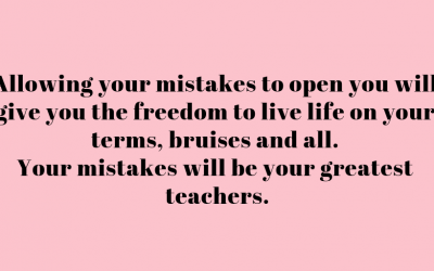 Allow Your Mistakes To Be Your Greatest Gifts